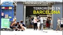 Atropello masivo en Barcelona es catalogado como ataque terrorista