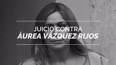 ¿Qué ocurrió hoy en el juicio contra Áurea Vázquez Rijos?